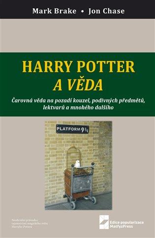 Harry Potter a věda:Čarovná věda na pozadí kouzel, podivných předmětů, lektvarů a mnohého dalšího - Mark Brake, | Booksquad.ink