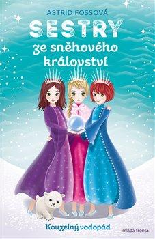 Sestry ze sněhového království. Kouzelný vodopád - Astrid Fossová