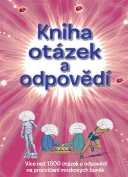 Kniha otázek a odpovědí. Více než 1500 otázek a odpovědí na procvičení mozkových buněk