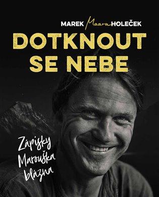 Dotknout se nebe:Zápisky Marouška blázna - Marek Holeček | Booksquad.ink