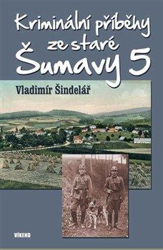 Obálka titulu Kriminální příběhy ze staré Šumavy 5