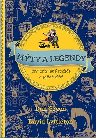 Mýty a legendy pro unavené rodiče a jejich děti - Dan Green   Booksquad.ink