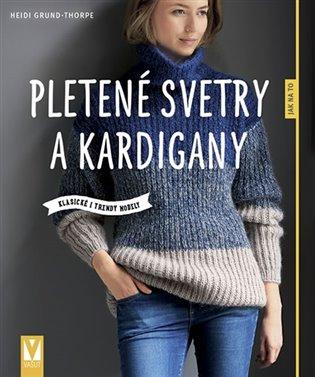 Pletené svetry a kardigany:Klasické i trendy modely - Heidi Grund-Thorpe | Replicamaglie.com