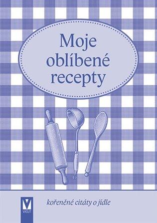 Moje oblíbené recepty (kořeněné citáty o jídle) - - | Replicamaglie.com