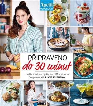 Připraveno do 30 minut:Vařte snadno a rychle jako šéfredaktorka časopisu Apetit - Lucie Kubrová   Replicamaglie.com