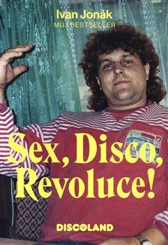 Obálka titulu Sex, Disco, Revoluce! - Vzpomínky majitele Discolandu Sylvie na zlatý časy