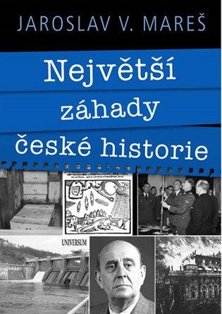 Největší záhady české historie - Jaroslav V. Mareš | Booksquad.ink