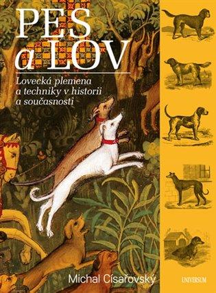 Pes a lov:Lovecká plemena a techniky v historii a současnosti - Michal Císařovský | Booksquad.ink