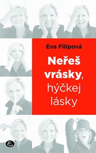 Neřeš vrásky, hýčkej lásky - Eva Filipová | Booksquad.ink