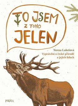 Obálka titulu To jsem z toho jelen - Vyprávění o české přírodě a jejích lidech