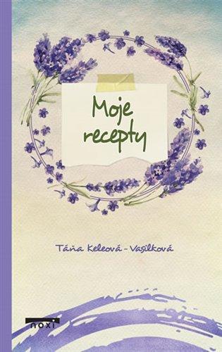 Moje recepty - Táňa Keleová-Vasilková | Booksquad.ink