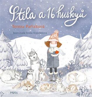Stela a šestnáct huskyů - Tereza Pařízková | Booksquad.ink