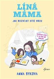 Líná máma - Jak rozvíjet dítě hrou