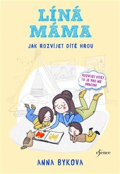 Obálka titulu Líná máma - Jak rozvíjet dítě hrou