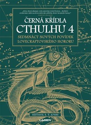 Černá křídla Cthulhu 4:Sedmnáct nových povídek Lovecrafttovského hororu - S.T. Joshi (ed.) | Booksquad.ink