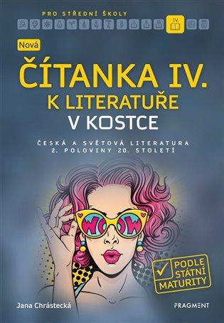 Nová čítanka IV. k Literatuře v kostce pro SŠ - Jana Chrástecká   Replicamaglie.com