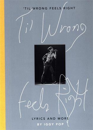 Til Wrong Feels Right: Lyrics & Pictures of Iggy Pop - Iggy Pop | Replicamaglie.com