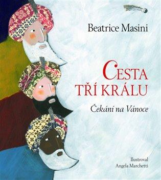 Cesta tří králů - Čekání na Vánoce - Beatrice Masini | Booksquad.ink