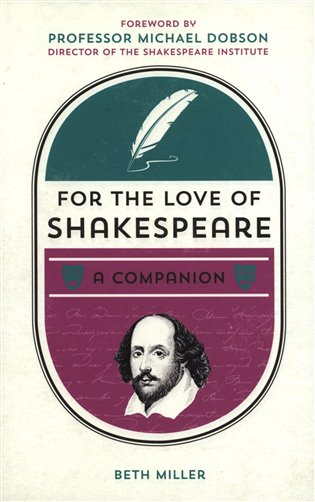 For the Love of Shakespeare:A Companion - Beth Miller | Replicamaglie.com