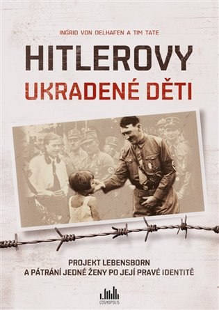 Hitlerovy ukradené děti:Projekt Lebensborn a pátrání jedné ženy po její pravé identitě - Tim Tate, | Replicamaglie.com