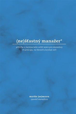 (ne)šťastný manažer: příběhy o (ne)mocném světě nejen pro manažery - Martin Nemrava | Replicamaglie.com