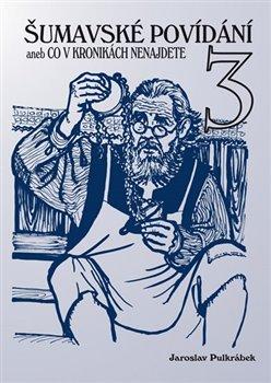 Obálka titulu Šumavské povídání aneb Co v kronikách nenajdete 3