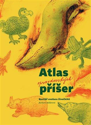 Atlas opravdovských příšer:Bestiář evoluce živočichů - Barbora Müllerová | Booksquad.ink