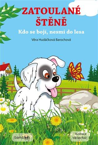 Zatoulané štěně:Kdo se bojí, nesmí do lesa - Věra Hudáčková Barochová | Replicamaglie.com