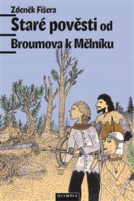 Staré pověsti od Broumova k Mělníku