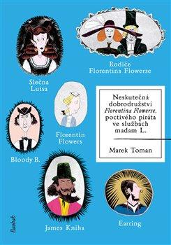 Obálka titulu Neskutečná dobrodružství Florentina Flowerse, poctivého piráta ve službách madam L.
