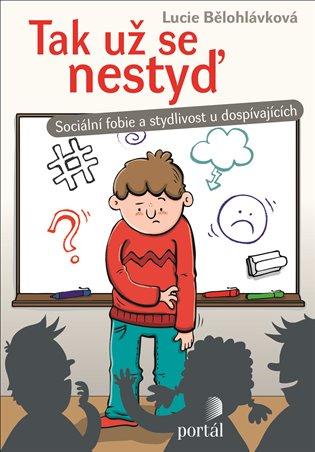 Tak už se nestyď:Sociální fobie a stydlivost u dospívajících - Lucie Bělohlávková | Booksquad.ink