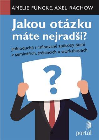 Jakou otázku máte nejradši?:Jednoduché i rafinované způsoby ptaní v seminářích, trénincích a workshopech - Amelie Funcke, | Booksquad.ink