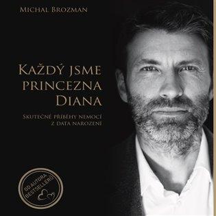 Každý jsme princezna Diana:Skutečné příběhy nemocí z data narození - Michal Brozman   Replicamaglie.com
