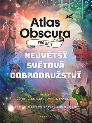 Atlas Obscura pro děti:47 Zemí, 100 neuvěřitelných míst k navštívení - Rosemary Mosco, | Booksquad.ink