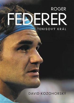 Roger Federer: Tenisový král - David Kozohorský | Booksquad.ink