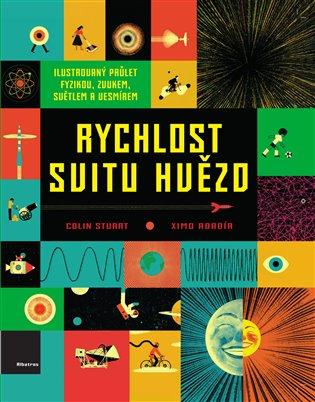 Rychlost svitu hvězd:Ilustrovaný průlet fyzikou, zvukem, světlem a vesmírem - Colin Stuart | Booksquad.ink