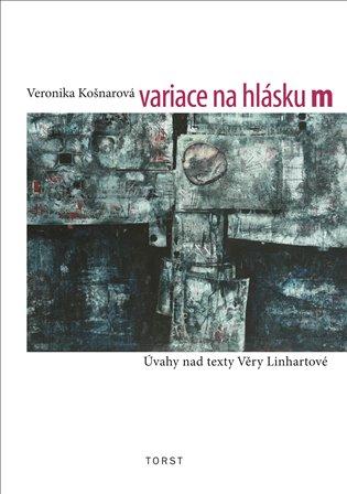 Variace na hlásku m:(Úvahy nad texty Věry Linhartové) - Veronika Košnarová | Booksquad.ink