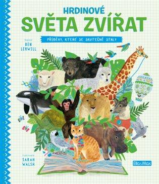 Hrdinové světa zvířat:Příběhy, které se skutečně staly - Ben Lerwill | Booksquad.ink