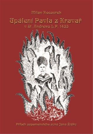 Upálení Pavla z Kravař v St. Andrews L.P. 1433:Příběh zapomenutého syna Jana Žižky - Milan Kocourek   Replicamaglie.com