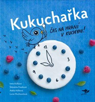 Kukuchařka:Čas na hraní v kuchyni! - Adéla Hůlková, | Booksquad.ink