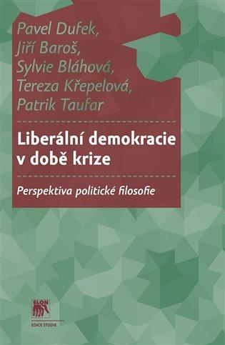 Liberální demokracie v době krize:Perspektiva politické filosofie - Pavel Dufek, | Booksquad.ink