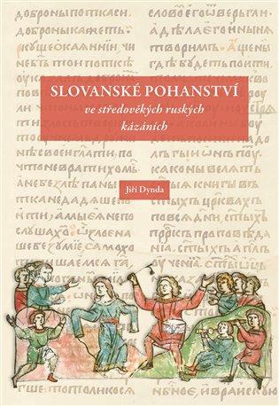Slovanské pohanství ve středověkých ruských kázáních - Jiří Dynda | Booksquad.ink