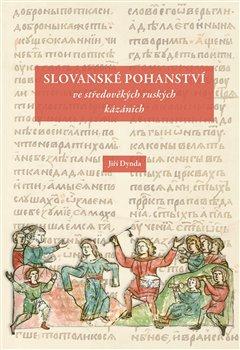 Obálka titulu Slovanské pohanství ve středověkých ruských kázáních
