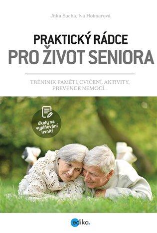 Praktický rádce pro život seniora:Trénink paměti, cvičení, aktivity, prevence nemocí... - Iva Holmerová, | Replicamaglie.com