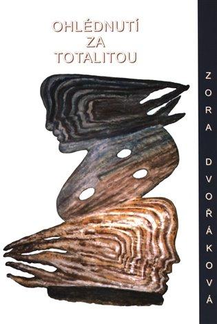 Ohlédnutí za totalitou - Zora Dvořáková | Booksquad.ink