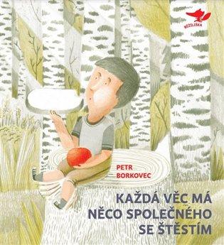 Každá věc má něco společného se štěstím - Petr Borkovec, | Booksquad.ink