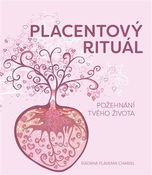 Placentový rituál:Požehnání tvého života - Radana Flavema Chariel | Booksquad.ink