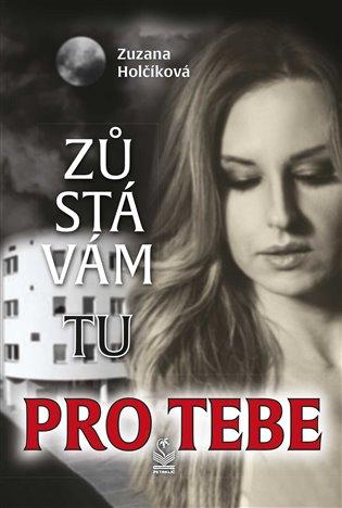 Zůstávám tu pro Tebe - Zuzana Holčíková | Booksquad.ink