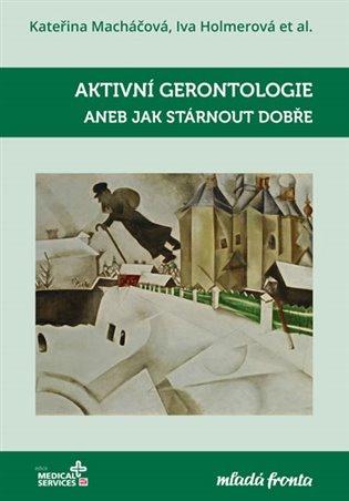 Aktivní gerontologie aneb Jak stárnout dobře - Iva Holmerová,   Replicamaglie.com
