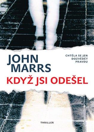 Když jsi odešel:Chtěla se jen dozvědět pravdu - John Marrs | Booksquad.ink